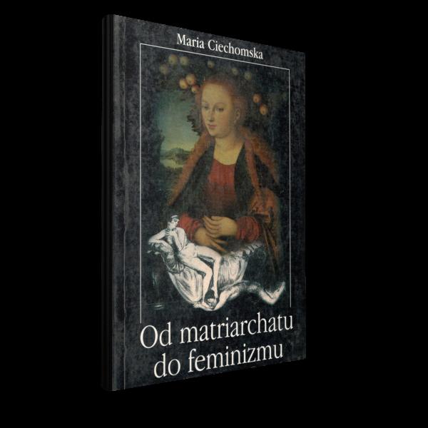 Od matriarchatu do feminizmu, Maria Ciechomska, Wydawnictwo Brama